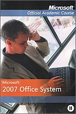 Microsoft 2007 Office System Microsoft Official Academic Course tom I/II
