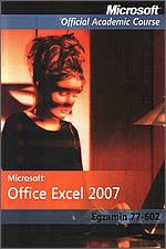 Microsoft Office Excel 2007: Egzamin 77-602 Microsoft Official Academic Course